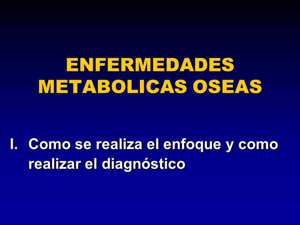 I.Como se realiza el enfoque y como realizar el diagnóstico ENFERMEDADES METABOLICAS OSEAS