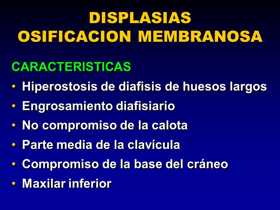DISPLASIAS OSIFICACION MEMBRANOSA CARACTERISTICAS Hiperostosis de diafisis de huesos largos Engrosamiento diafisiario No compromiso de la calota Parte