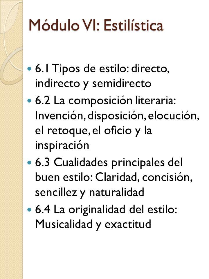 Módulo VI: Estilística 6.1 Tipos de estilo: directo, indirecto y semidirecto 6.2 La composición literaria: Invención, disposición, elocución, el retoq
