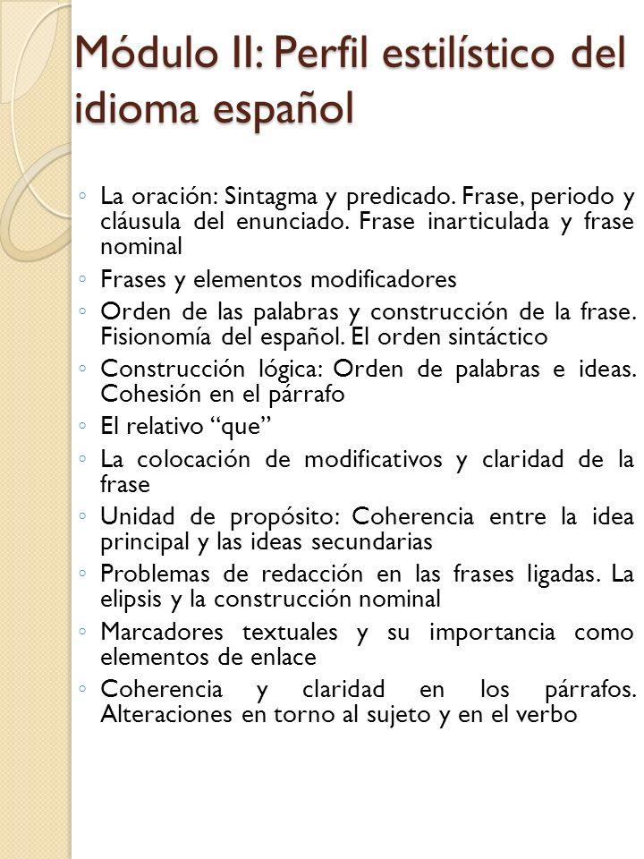Módulo II: Perfil estilístico del idioma español La oración: Sintagma y predicado. Frase, periodo y cláusula del enunciado. Frase inarticulada y frase