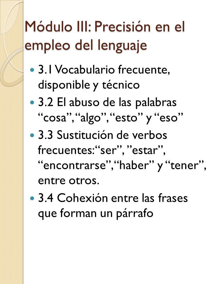Módulo III: Precisión en el empleo del lenguaje 3.1 Vocabulario frecuente, disponible y técnico 3.2 El abuso de las palabras cosa, algo, esto y eso 3.