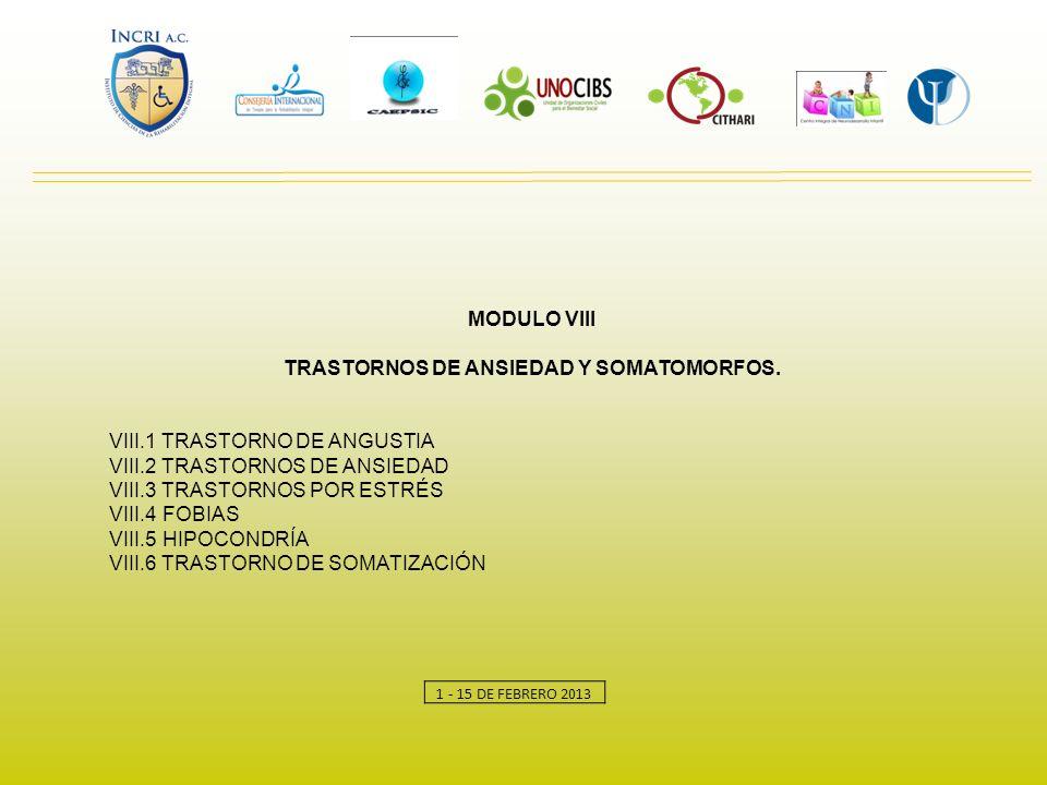 MODULO VIII TRASTORNOS DE ANSIEDAD Y SOMATOMORFOS. VIII.1 TRASTORNO DE ANGUSTIA VIII.2 TRASTORNOS DE ANSIEDAD VIII.3 TRASTORNOS POR ESTRÉS VIII.4 FOBI