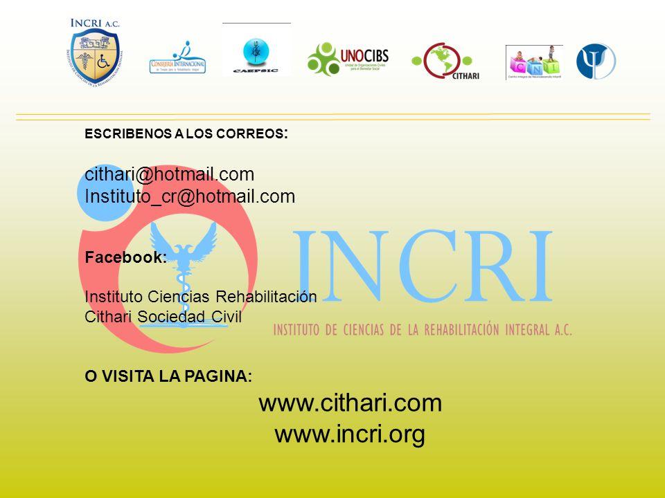 ESCRIBENOS A LOS CORREOS : cithari@hotmail.com Instituto_cr@hotmail.com Facebook: Instituto Ciencias Rehabilitación Cithari Sociedad Civil O VISITA LA