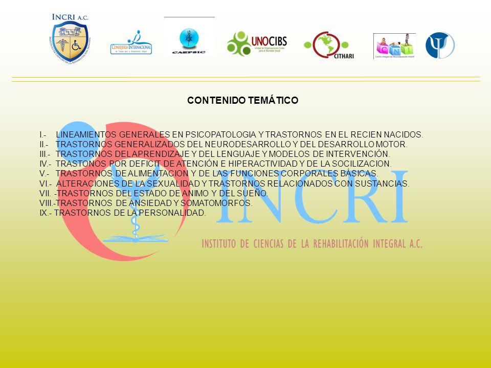 CONTENIDO TEMÁTICO I.- LINEAMIENTOS GENERALES EN PSICOPATOLOGIA Y TRASTORNOS EN EL RECIEN NACIDOS. II.- TRASTORNOS GENERALIZADOS DEL NEURODESARROLLO Y