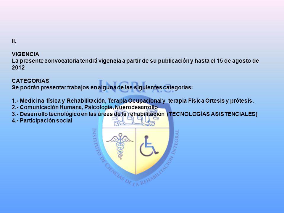 II. VIGENCIA La presente convocatoria tendrá vigencia a partir de su publicación y hasta el 15 de agosto de 2012 CATEGORIAS Se podrán presentar trabaj