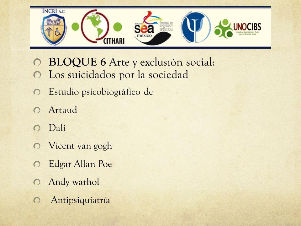 BLOQUE 6 Arte y exclusión social: Los suicidados por la sociedad Estudio psicobiográfico de Artaud Dalí Vicent van gogh Edgar Allan Poe Andy warhol An