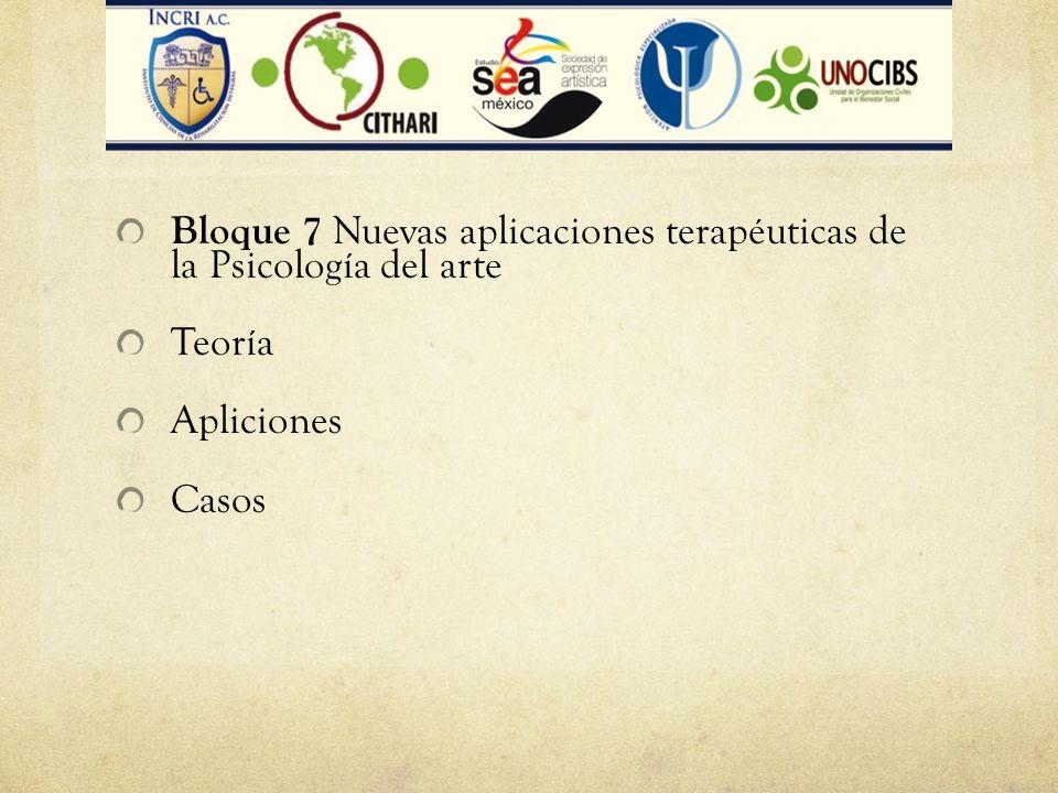 Bloque 7 Nuevas aplicaciones terapéuticas de la Psicología del arte Teoría Apliciones Casos