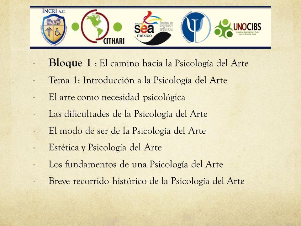 Bloques * Bloque 1 : El camino hacia la Psicología del Arte *Tema 1: Introducción a la Psicología del Arte *El arte como necesidad psicológica *Las di