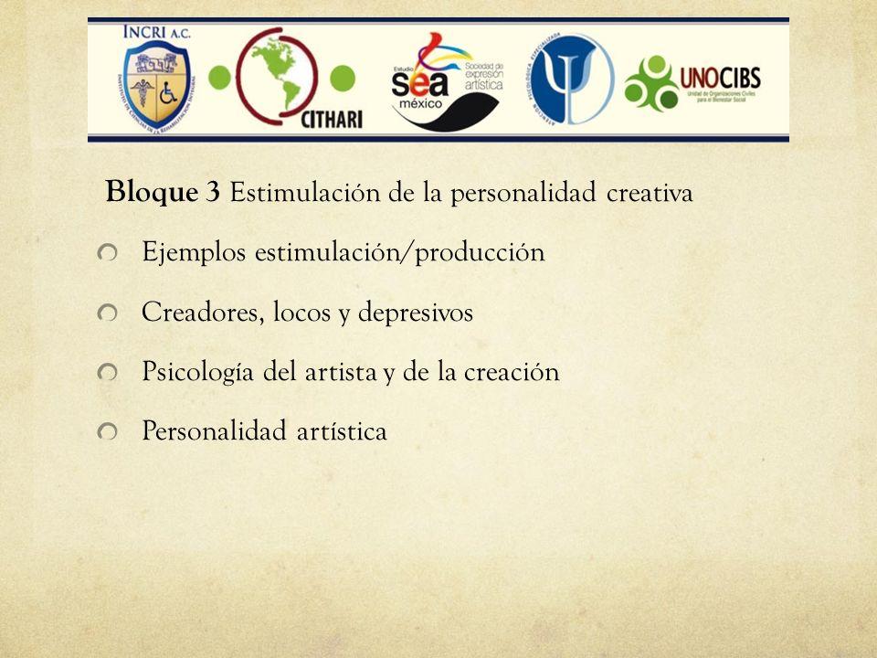 Bloque Bloque 3 Estimulación de la personalidad creativa Ejemplos estimulación/producción Creadores, locos y depresivos Psicología del artista y de la