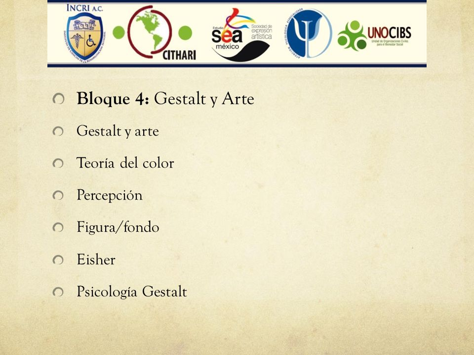 Bloque 4: Gestalt y Arte Gestalt y arte Teoría del color Percepción Figura/fondo Eisher Psicología Gestalt