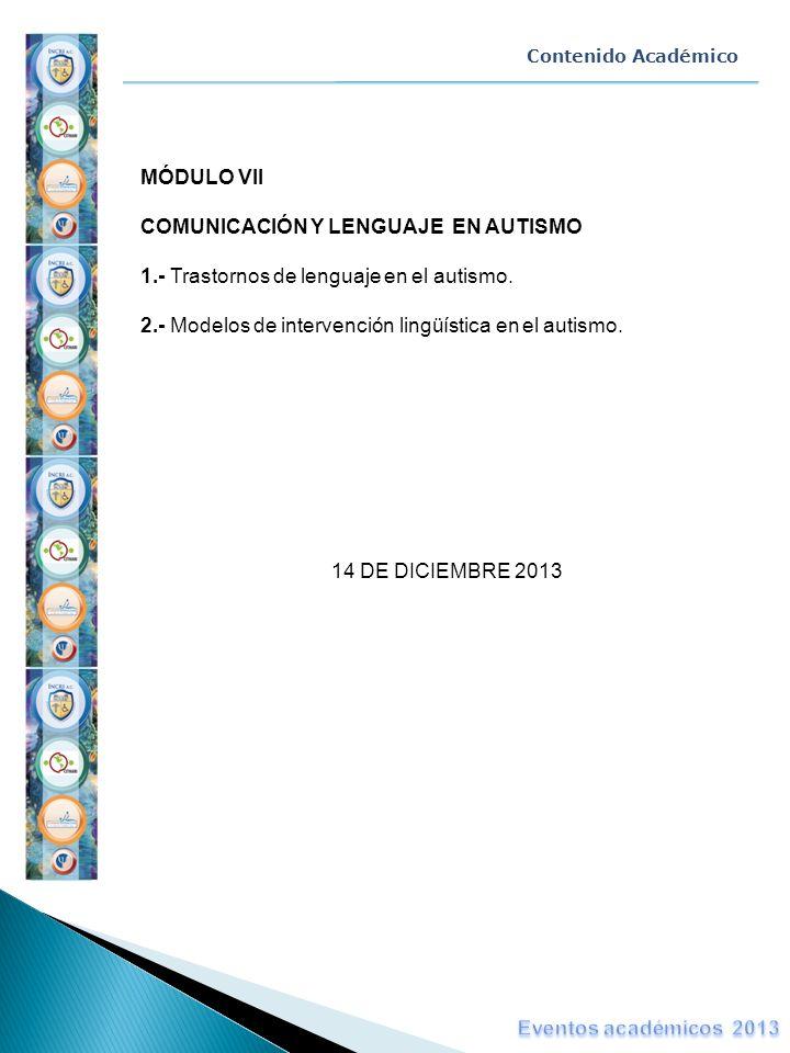 MÓDULO VII COMUNICACIÓN Y LENGUAJE EN AUTISMO 1.- Trastornos de lenguaje en el autismo. 2.- Modelos de intervención lingüística en el autismo. 14 DE D