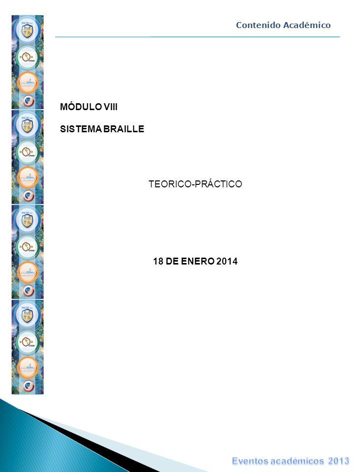 MÓDULO VIII SISTEMA BRAILLE TEORICO-PRÁCTICO 18 DE ENERO 2014 Contenido Académico