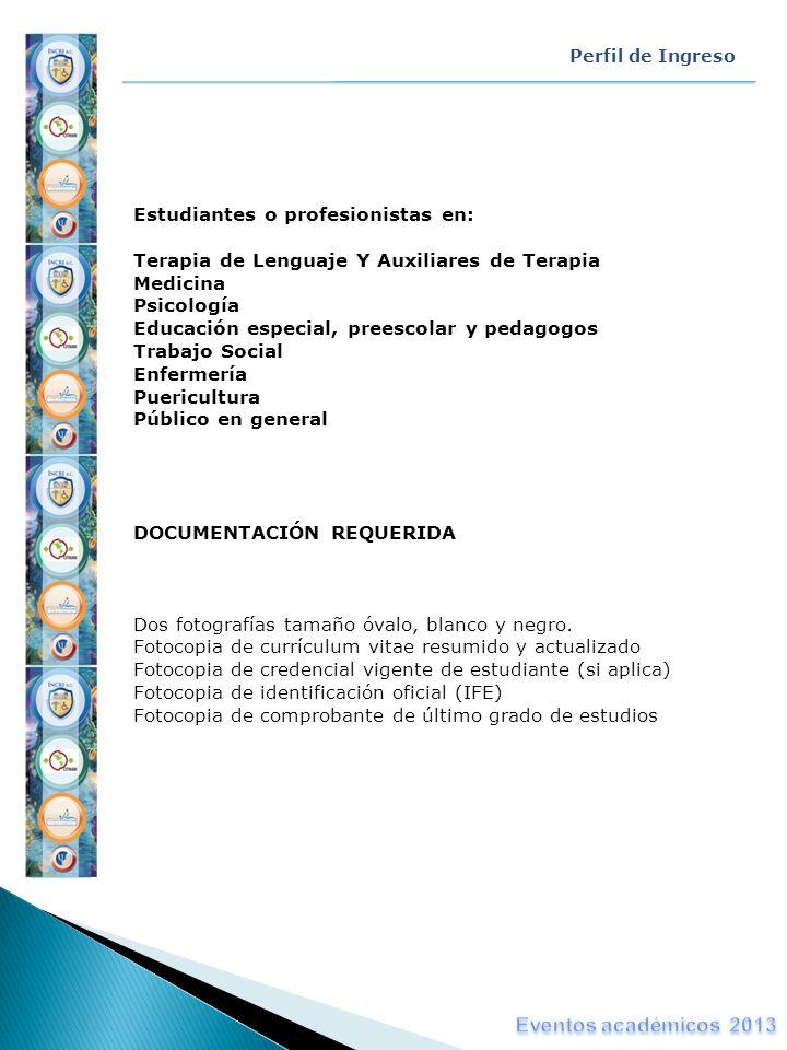 Perfil de Ingreso Estudiantes o profesionistas en: Terapia de Lenguaje Y Auxiliares de Terapia Medicina Psicología Educación especial, preescolar y pe