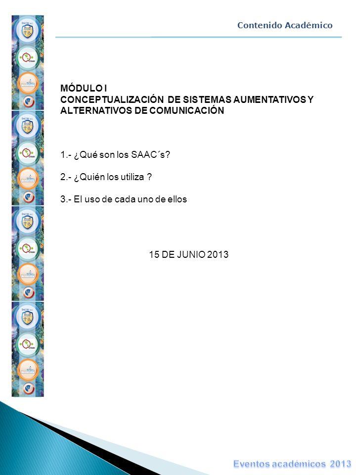 Contenido Académico MÓDULO I CONCEPTUALIZACIÓN DE SISTEMAS AUMENTATIVOS Y ALTERNATIVOS DE COMUNICACIÓN 1.- ¿Qué son los SAAC´s? 2.- ¿Quién los utiliza