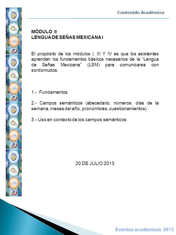 Contenido Académico MÓDULO II LENGUA DE SEÑAS MEXICANA I El propósito de los módulos I, III Y IV es que los asistentes aprendan los fundamentos básico