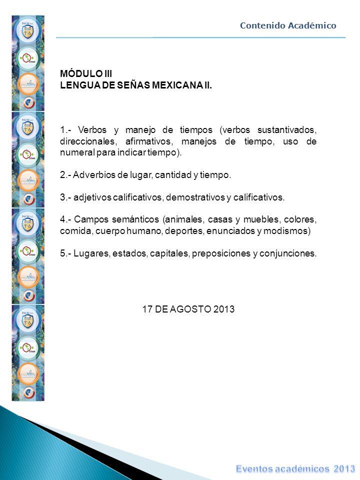 MÓDULO III LENGUA DE SEÑAS MEXICANA II. 1.- Verbos y manejo de tiempos (verbos sustantivados, direccionales, afirmativos, manejos de tiempo, uso de nu