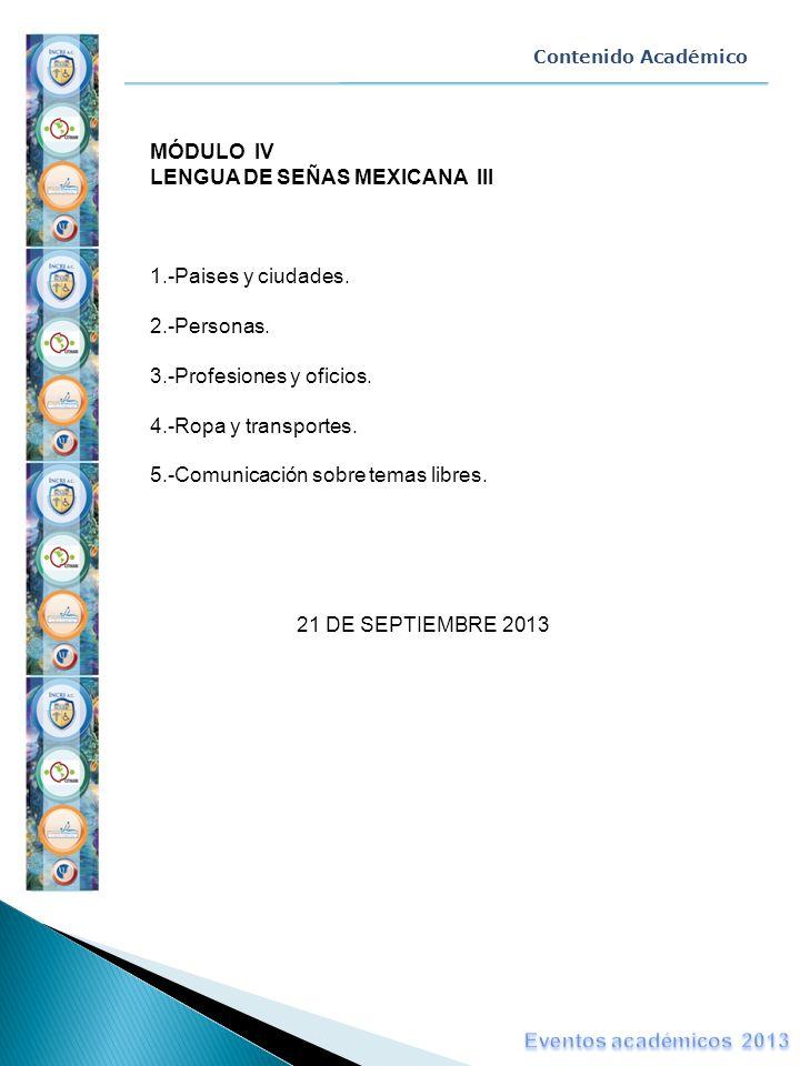 MÓDULO IV LENGUA DE SEÑAS MEXICANA III 1.-Paises y ciudades. 2.-Personas. 3.-Profesiones y oficios. 4.-Ropa y transportes. 5.-Comunicación sobre temas