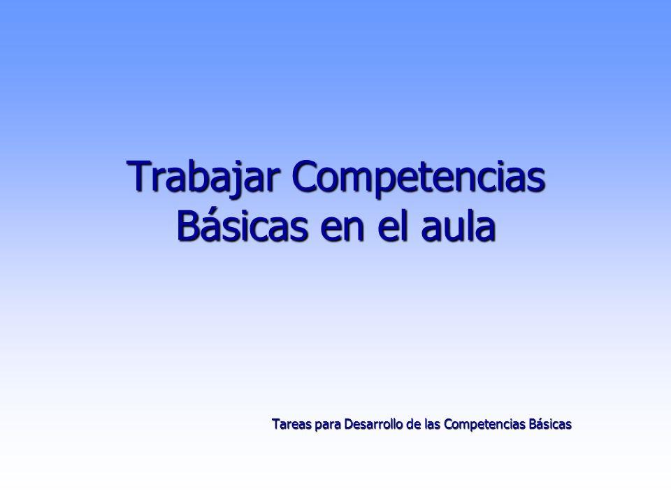 Trabajar Competencias Básicas en el aula Tareas para Desarrollo de las Competencias Básicas Tareas para Desarrollo de las Competencias Básicas
