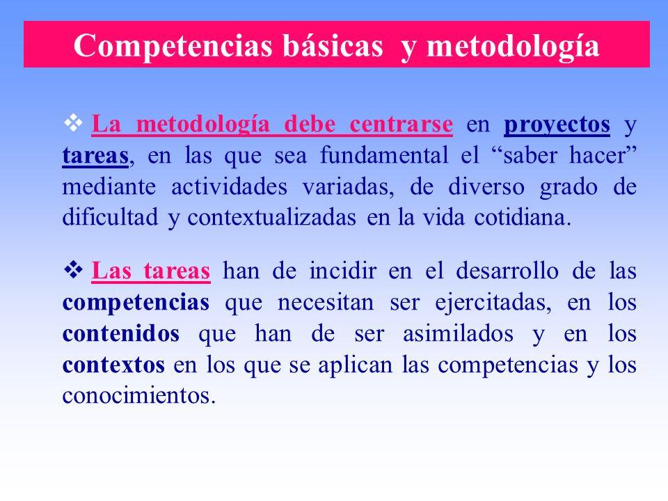 Competencias básicas y metodología La metodología debe centrarse en proyectos y tareas, en las que sea fundamental el saber hacer mediante actividades