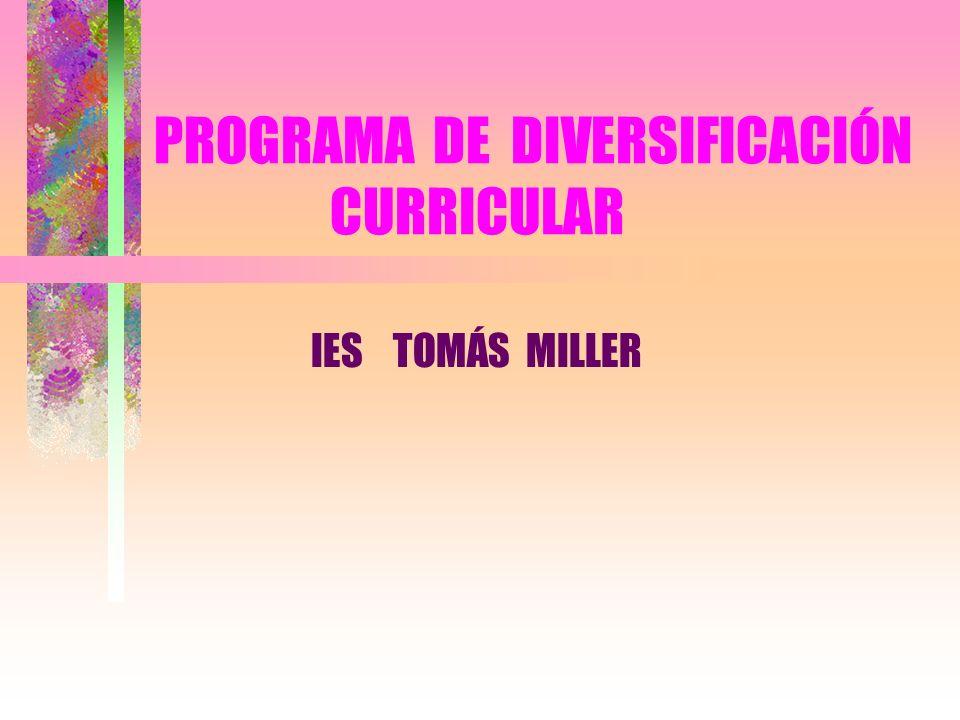 PROGRAMA DE DIVERSIFICACIÓN CURRICULAR IES TOMÁS MILLER