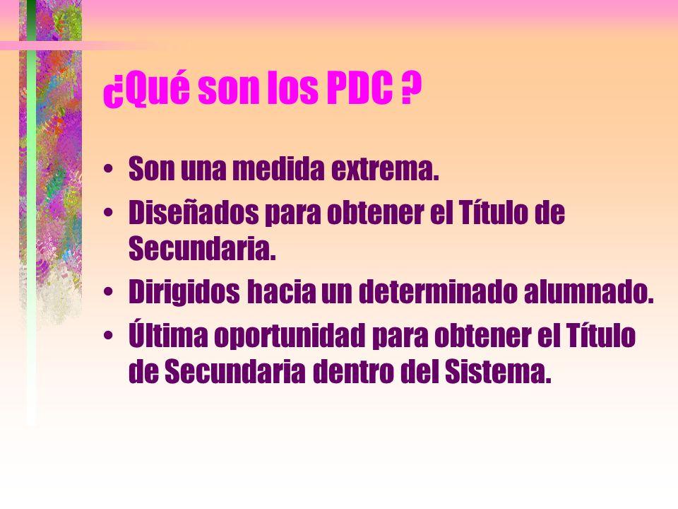 ¿Qué son los PDC . Son una medida extrema. Diseñados para obtener el Título de Secundaria.
