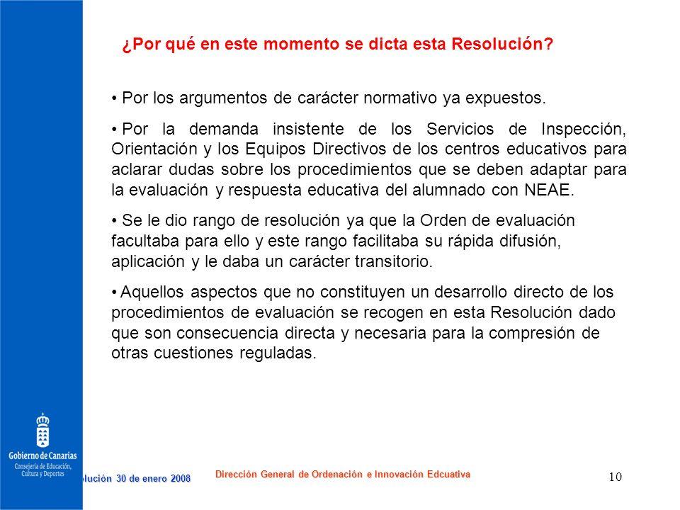 Resolución 30 de enero 2008 Resolución 30 de enero 2008 Dirección General de Ordenación e Innovación Edcuativa 10 ¿Por qué en este momento se dicta es