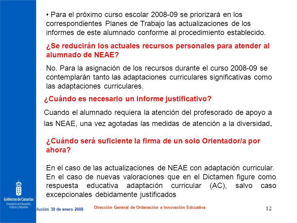 Resolución 30 de enero 2008 Resolución 30 de enero 2008 Dirección General de Ordenación e Innovación Edcuativa 12 Para el próximo curso escolar 2008-0