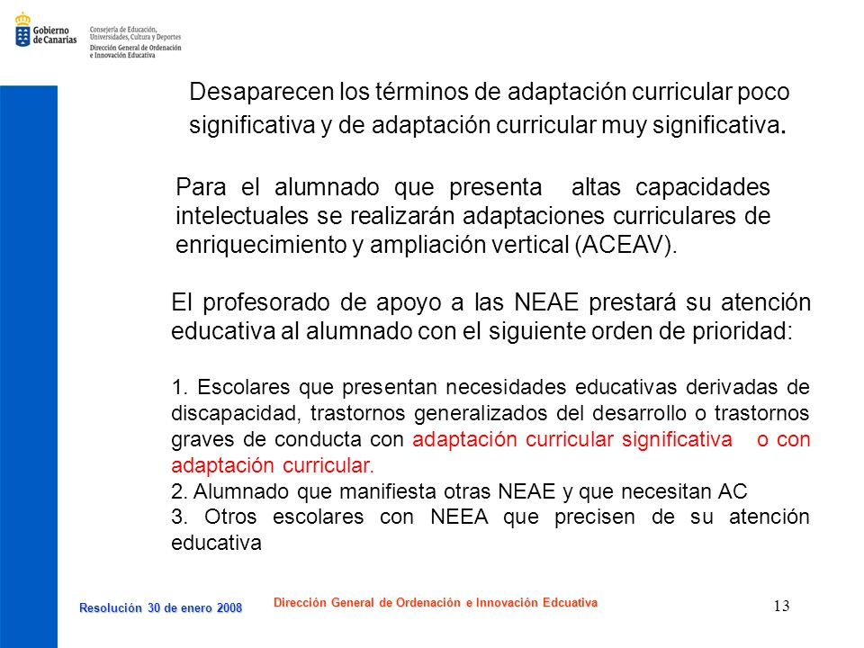 Resolución 30 de enero 2008 Resolución 30 de enero 2008 Dirección General de Ordenación e Innovación Edcuativa 13 Desaparecen los términos de adaptaci