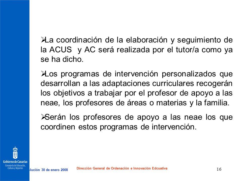 Resolución 30 de enero 2008 Resolución 30 de enero 2008 Dirección General de Ordenación e Innovación Edcuativa 16 La coordinación de la elaboración y