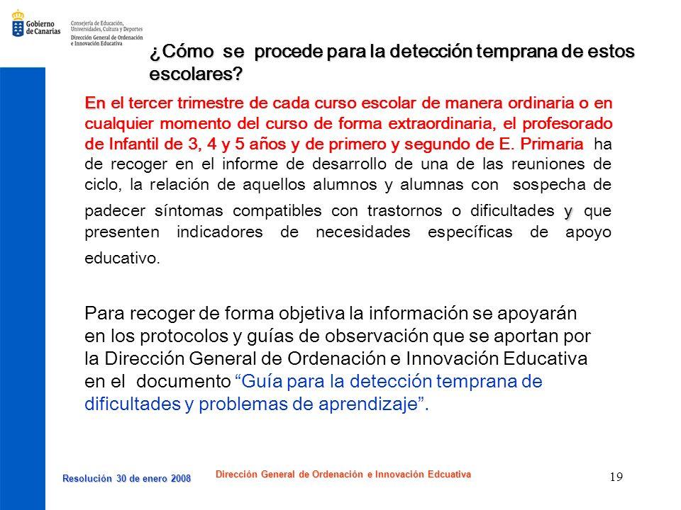 Resolución 30 de enero 2008 Resolución 30 de enero 2008 Dirección General de Ordenación e Innovación Edcuativa 19 ¿Cómo se procede para la detección t