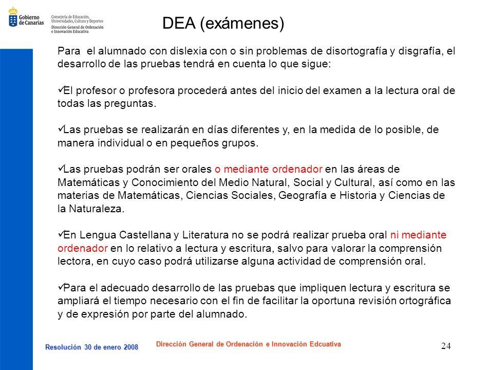 Resolución 30 de enero 2008 Resolución 30 de enero 2008 Dirección General de Ordenación e Innovación Edcuativa 24 Para el alumnado con dislexia con o
