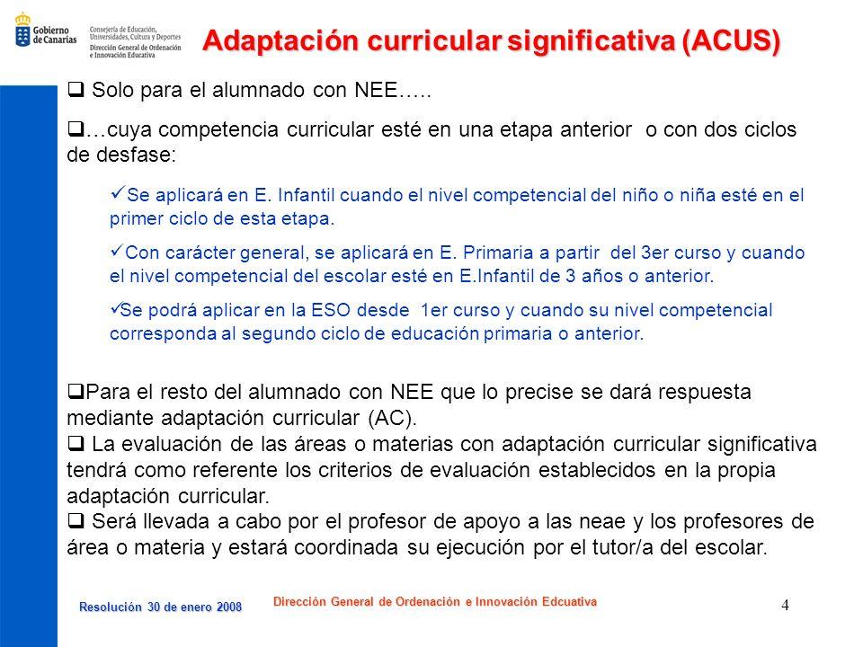 Resolución 30 de enero 2008 Resolución 30 de enero 2008 Dirección General de Ordenación e Innovación Edcuativa 4 Adaptación curricular significativa (