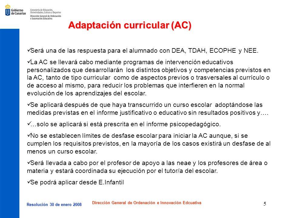 Resolución 30 de enero 2008 Resolución 30 de enero 2008 Dirección General de Ordenación e Innovación Edcuativa 5 Adaptación curricular (AC) Será una d