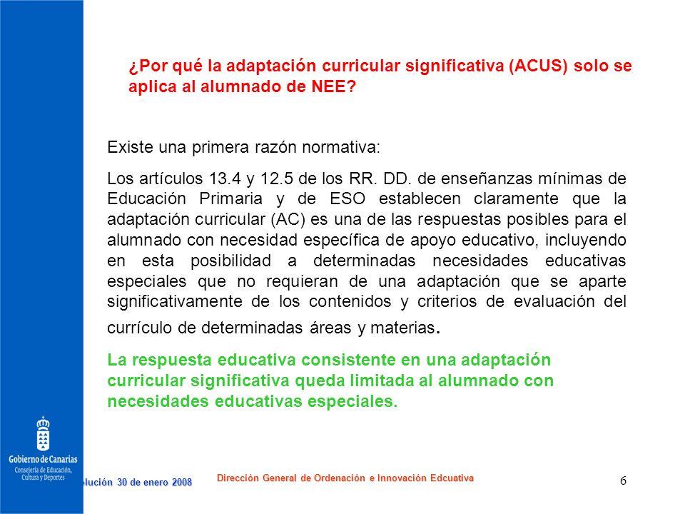 Resolución 30 de enero 2008 Resolución 30 de enero 2008 Dirección General de Ordenación e Innovación Edcuativa 6 ¿Por qué la adaptación curricular sig