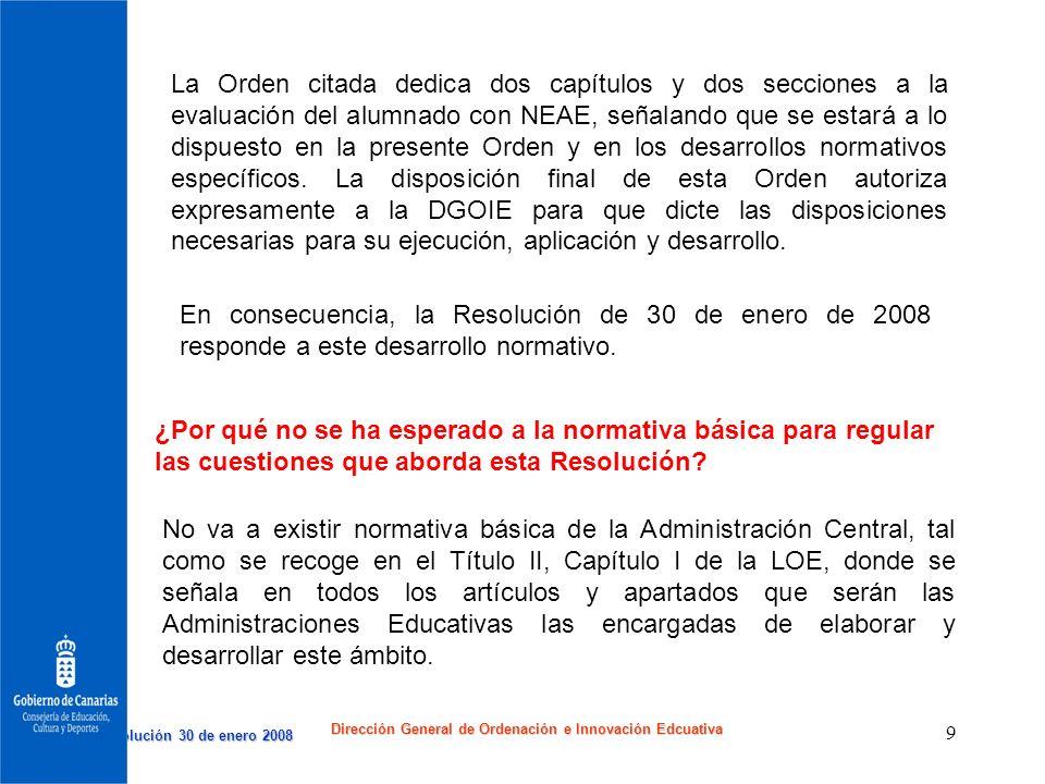 Resolución 30 de enero 2008 Resolución 30 de enero 2008 Dirección General de Ordenación e Innovación Edcuativa 9 La Orden citada dedica dos capítulos
