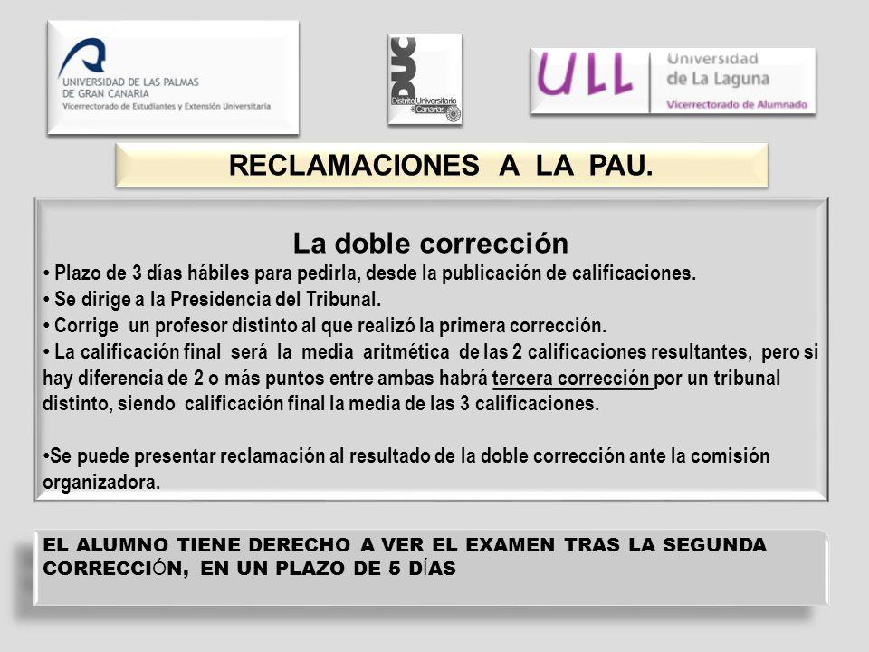 RECLAMACIONES A LA PAU. La doble corrección Plazo de 3 días hábiles para pedirla, desde la publicación de calificaciones. Se dirige a la Presidencia d