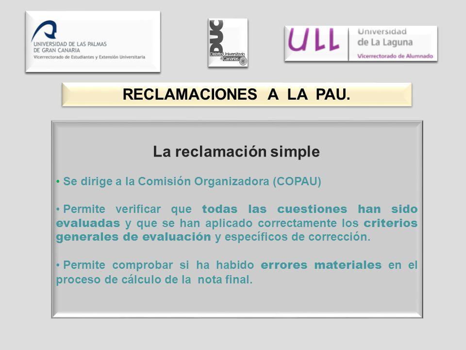 La reclamación simple Se dirige a la Comisión Organizadora (COPAU) Permite verificar que todas las cuestiones han sido evaluadas y que se han aplicado correctamente los criterios generales de evaluación y específicos de corrección.