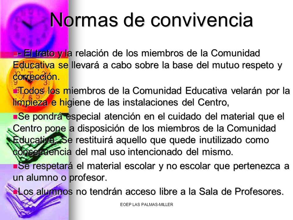 EOEP LAS PALMAS-MILLER Normas de convivencia - El trato y la relación de los miembros de la Comunidad Educativa se llevará a cabo sobre la base del mu
