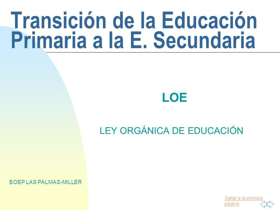 Saltar a la primera página EOEP LAS PALMAS-MILLER Transición de la Educación Primaria a la E. Secundaria LOE LEY ORGÁNICA DE EDUCACIÓN