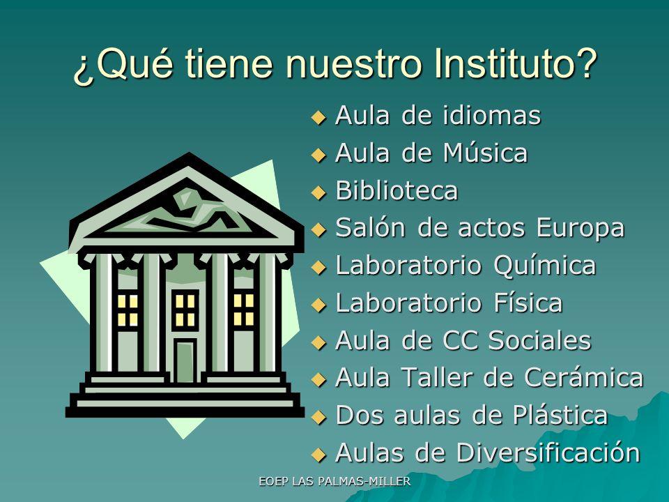 EOEP LAS PALMAS-MILLER ¿Qué tiene nuestro Instituto? Aula de idiomas Aula de idiomas Aula de Música Aula de Música Biblioteca Biblioteca Salón de acto