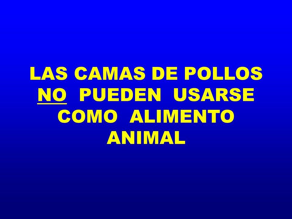 LAS CAMAS DE POLLOS NO PUEDEN USARSE COMO ALIMENTO ANIMAL