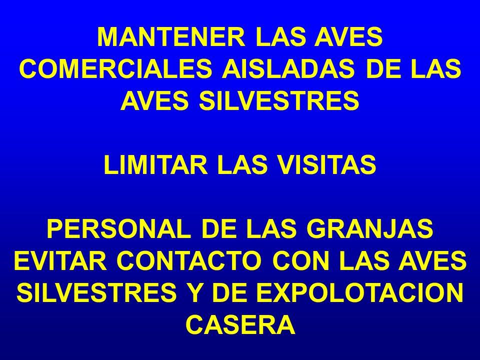 MANTENER LAS AVES COMERCIALES AISLADAS DE LAS AVES SILVESTRES LIMITAR LAS VISITAS PERSONAL DE LAS GRANJAS EVITAR CONTACTO CON LAS AVES SILVESTRES Y DE