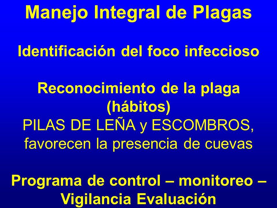 Manejo Integral de Plagas Identificación del foco infeccioso Reconocimiento de la plaga (hábitos) PILAS DE LEÑA y ESCOMBROS, favorecen la presencia de