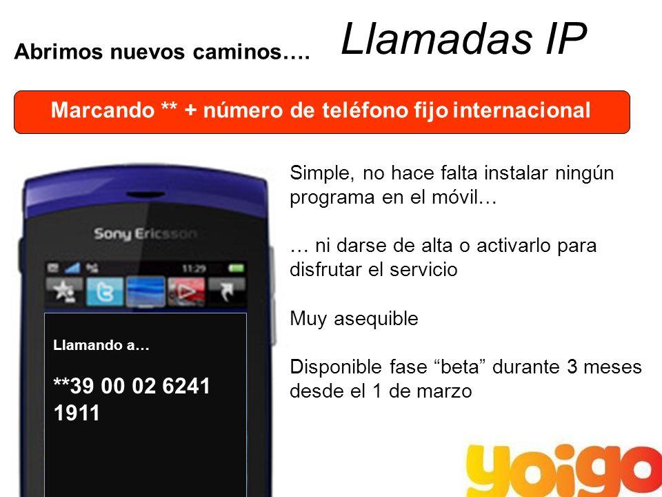 10 Abrimos nuevos caminos…. Llamadas IP **39 00 02 6241 1911 Llamando a… Marcando ** + número de teléfono fijo internacional Simple, no hace falta ins
