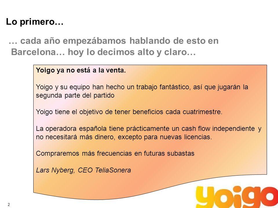 2 Lo primero… … cada año empezábamos hablando de esto en Barcelona… hoy lo decimos alto y claro… Yoigo ya no está a la venta.