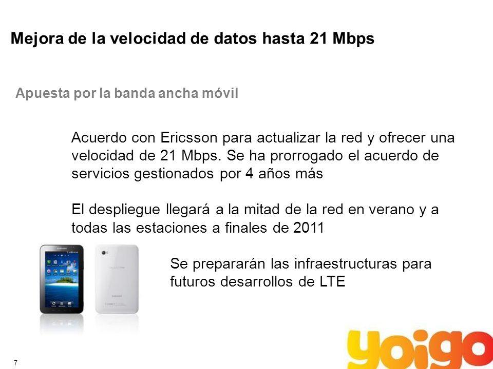 7 Mejora de la velocidad de datos hasta 21 Mbps Apuesta por la banda ancha móvil Acuerdo con Ericsson para actualizar la red y ofrecer una velocidad de 21 Mbps.