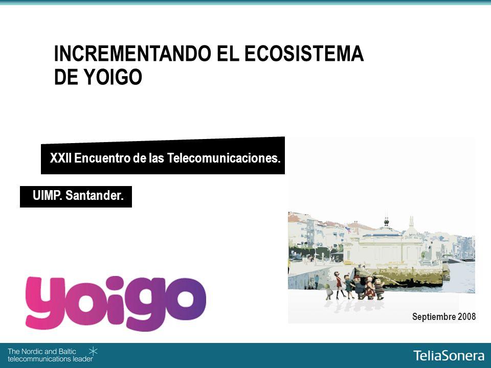 Septiembre 2008 INCREMENTANDO EL ECOSISTEMA DE YOIGO UIMP. Santander. XXII Encuentro de las Telecomunicaciones.