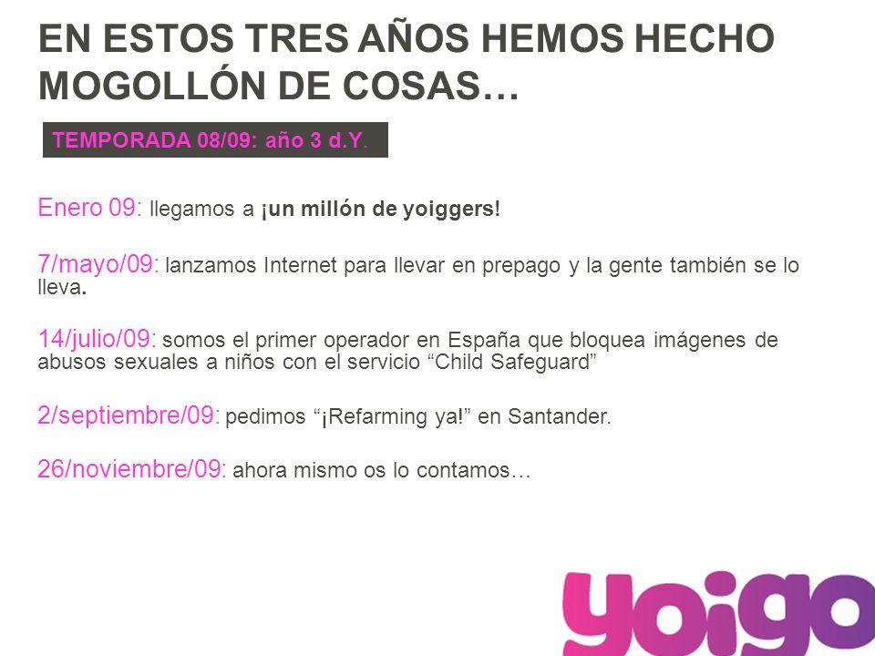 Enero 09: llegamos a ¡un millón de yoiggers! 7/mayo/09: lanzamos Internet para llevar en prepago y la gente también se lo lleva. 14/julio/09: somos el