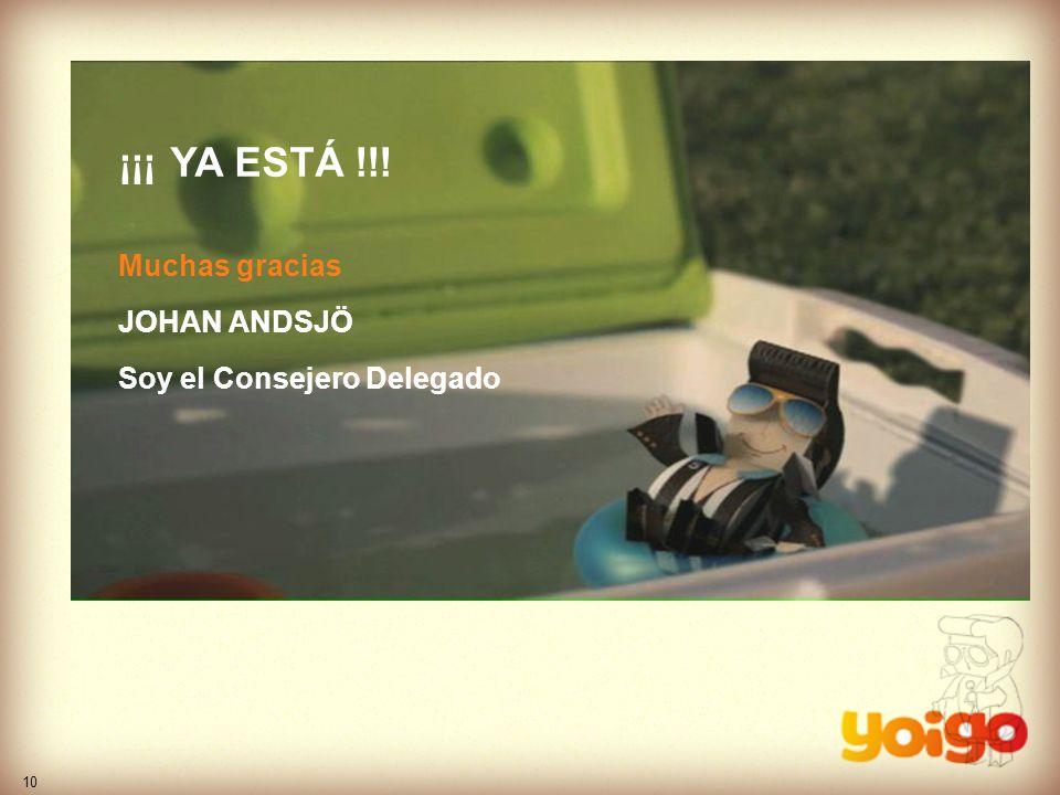 10 ¡¡¡ YA ESTÁ !!! Muchas gracias JOHAN ANDSJÖ Soy el Consejero Delegado