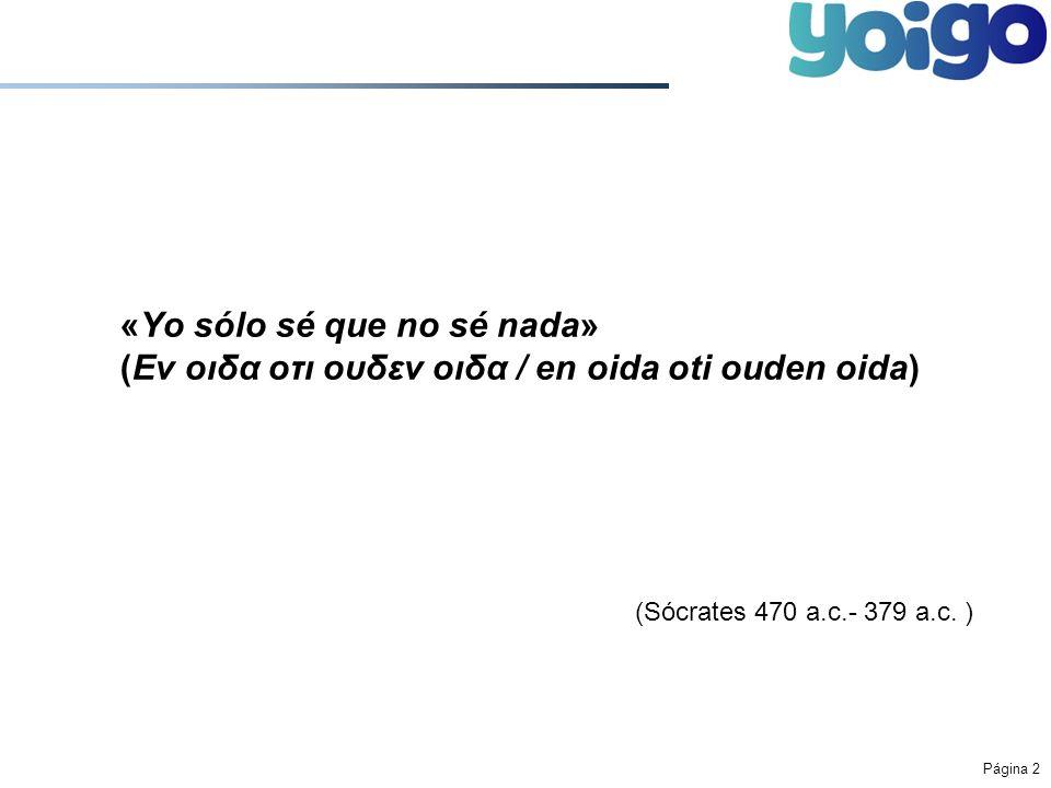 Página 2 «Yo sólo sé que no sé nada» (Εν οιδα οτι ουδεν οιδα / en oida oti ouden oida) (Sócrates 470 a.c.- 379 a.c. )